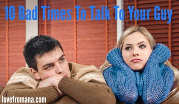 10 Bad Times To Talk To Your Guy