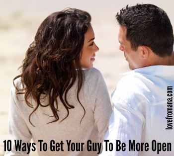 10 Ways To Get Your Guy To Be More Open