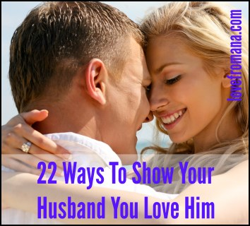 22 Ways To Show Your Husband You Love Him