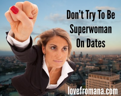 Don't Try To Be Superwoman On Dates