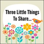 Three Little Things From My Week