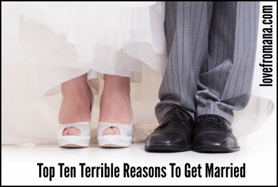 Top Ten Terrible Reasons to Get Married