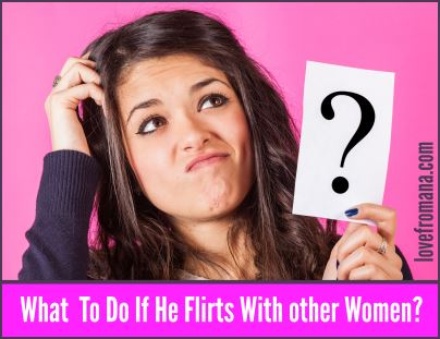 What To Do If He Flirts With Other Women