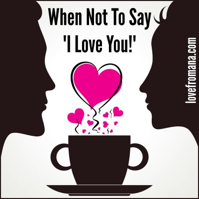 When Not To Say I Love You