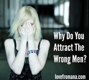 Why do you attract the wrong men?