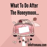 After The Honeymoon, Do More Not Less