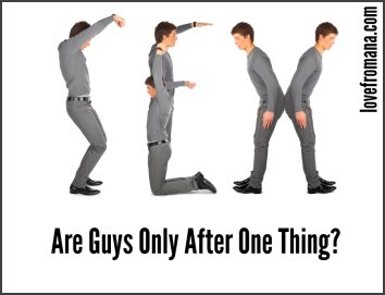 Are guys only after one thing?
