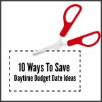 Cut Costs: 10 Daytime Budget Date Ideas
