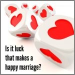 Is it luck that makes a happy marriage