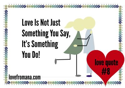 Love is not just something you say, it's something you do