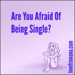 Afraid Of Being Single?