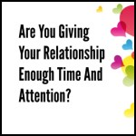 Are You Giving Your Relationship Enough Time And Attention?