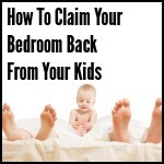 How To Claim Your Bedroom Back From Your Kids