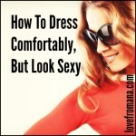 How To Dress Comfortably But Look Sexy