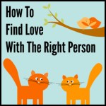 How To Find Love With The Right Person