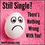 Still Single? There's Nothing Wrong With You