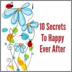 Ten Secrets To Happy Ever After