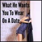 What He Wants You To Wear On A Date